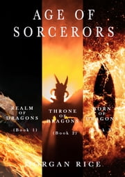 Age of the Sorcerers Bundle: Realm of Dragons (#1), Throne of Dragons (#2) and Born of Dragons (#3) ebook by Morgan Rice