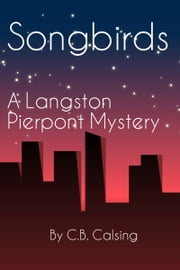 Songbirds: A Langston Pierpont Mystery ebook by C.B. Calsing