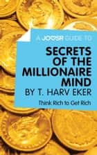 A Joosr Guide to... Secrets of the Millionaire Mind by T. Harv Eker: Think Rich to Get Rich eBook par Joosr