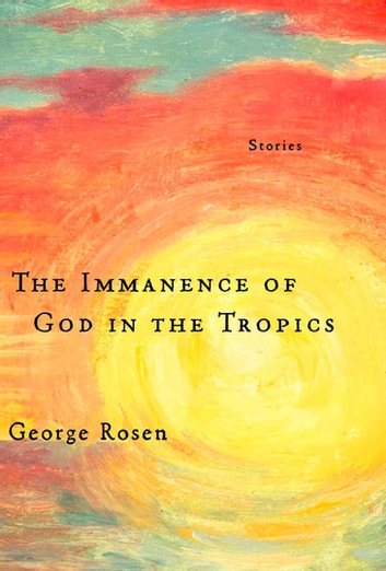 The Immanence of God in the Tropics ebook by George Rosen