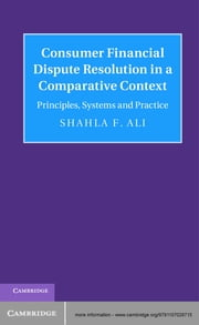 Consumer Financial Dispute Resolution in a Comparative Context - Principles, Systems and Practice ebook by Dr Shahla F. Ali