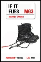If It Flies - Market Garden, #3 ebook by Aleksandr Voinov, L. A. Witt