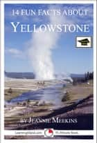 14 Fun Facts About Yellowstone: Educational Version ebook by Jeannie Meekins