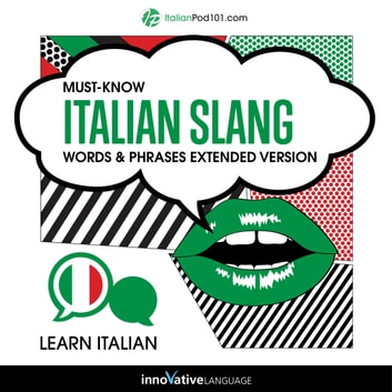 Learn Italian: Must-Know Italian Slang Words & Phrases (Extended Version) audiobook by Innovative Language Learning,LLC
