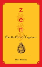 Zen and the Art of Happiness ebook by Chris Prentiss
