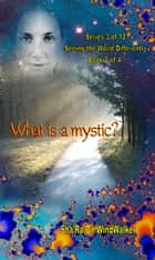What Is a Mystic ebook by Sha'Ra On WindWalker
