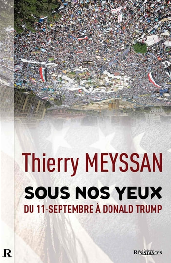 SOUS NOS YEUX - Du 11-Septembre à Donald Trump ebook by Thierry MEYSSAN