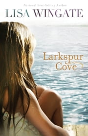 Larkspur Cove (The Shores of Moses Lake Book #1) ebook by Lisa Wingate