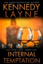 Internal Temptation (CSA Case Files 5) ebook by Kennedy Layne