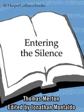 Entering the Silence - Becoming a Monk and a Writer ebook by Thomas Merton