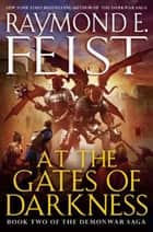 At the Gates of Darkness - Book Two of the Demonwar Saga ebook by Raymond Feist