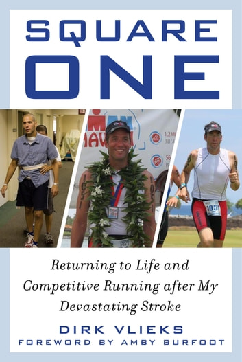 Square One - Returning to Life and Competitive Running after My Devastating Stroke ebook by Dirk Vlieks