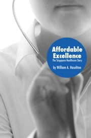 Affordable Excellence - The Singapore Healthcare Story ebook by William A. Haseltine