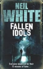 FALLEN IDOLS ebook by Neil White