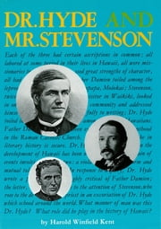 Dr. Hyde and Mr. Stevenson - The Life of the Rev. Dr. Charles McEwen Hyde including a discussion of the Open Letter of Robert Louis Stevenson ebook by Harold Winfield Kent