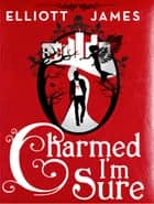 Charmed I'm Sure ebook by Elliott James