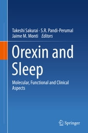 Orexin and Sleep - Molecular, Functional and Clinical Aspects ebook by Takeshi Sakurai,Jaime M. Monti,S.R. Pandi-Perumal