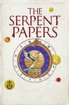 The Serpent Papers - A Novel ebook by Jessica Cornwell