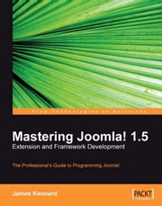 Mastering Joomla! 1.5 Extension and Framework Development ebook by James Kennard