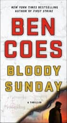 Bloody Sunday - A Thriller ebook by Ben Coes