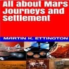 All about Mars Journeys and Settlement audiobook by Martin K. Ettington
