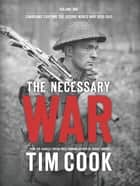 The Necessary War Volume 1 ebook by Tim Cook