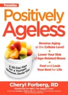 Prevention Positively Ageless - A 28-Day Plan for a Younger, Slimmer, Sexier You ebook by Cheryl Forberg, Editors Of Prevention Magazine, Bradley Wilcox