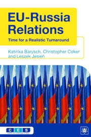 EU-Russia Relations - Time for a Realistic Turnaround ebook by Katinka Barysch, Christopher Coker, Leszek Jesień