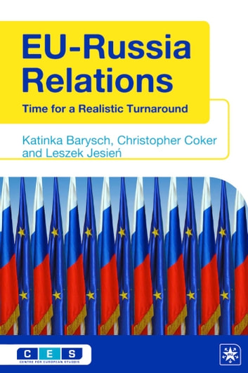 EU-Russia Relations - Time for a Realistic Turnaround ebook by Katinka Barysch,Christopher Coker,Leszek Jesień