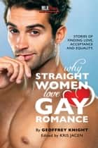 Why Straight Women Love Gay Romance ebook by Geoffrey Knight