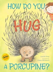 How Do You Hug a Porcupine? ebook by Laurie Isop,Gwen Millward