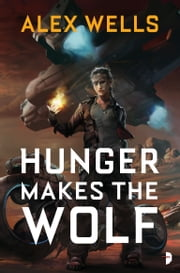 Hunger Makes the Wolf eBook par  Alex Wells