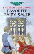 Favorite Fairy Tales ebook by Brothers Grimm