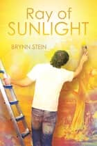 Ray of Sunlight ebook by Brynn Stein
