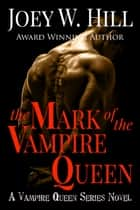 The Mark of the Vampire Queen - A Vampire Queen Series Novel ebook by Joey W. Hill