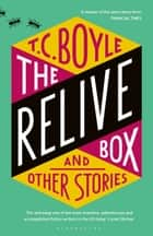 The Relive Box and Other Stories ebook by T. C. Boyle