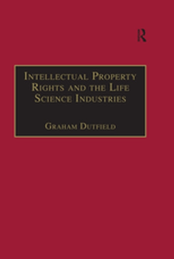 Intellectual Property Rights and the Life Science Industries - A Twentieth Century History ebook by Graham Dutfield