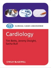 Cardiology - Clinical Cases Uncovered ebook by Tim Betts,Jeremy Dwight,Sacha Bull