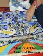Mosaics Art for Love and Business ebook by V.T.