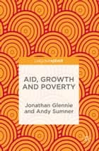 Aid, Growth and Poverty ebook by Jonathan Glennie, Andy Sumner