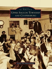 Upper Saucon Township and Coopersburg ebook by Kelly Ann Butterbaugh