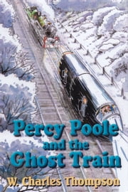 Percy Poole and the Ghost Train ebook by W. Charles Thompson