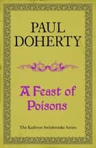A Feast of Poisons (Kathryn Swinbrooke 7) ebook by Paul Doherty