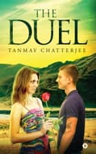 The Duel - A Romance ebook by Tanmay chatterjee