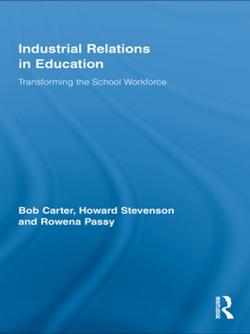 Industrial Relations in Education - Transforming the School Workforce ebook by Bob Carter,Howard Stevenson