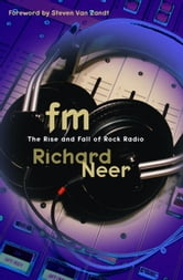 FM - The Rise and Fall of Rock Radio ebook by Richard Neer