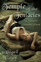 Temple of the Tentacles (2 Piece Erotica Bundle) ebook by Abigail Gray