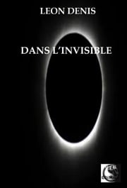 Dans l'Invisible ebook by Léon Denis