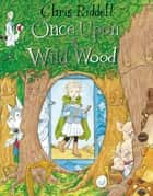 Once Upon a Wild Wood ebook by Chris Riddell