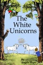 The White Unicorns ebook by Angela Hope